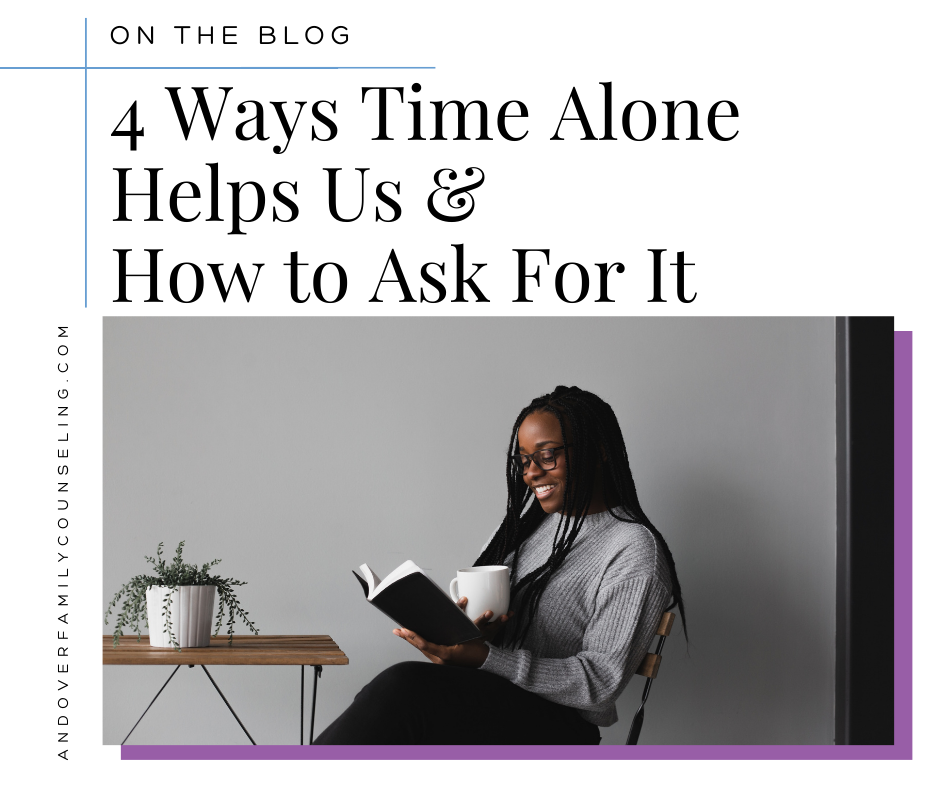 4 Ways Time Alone Helps Us & How to Ask For It