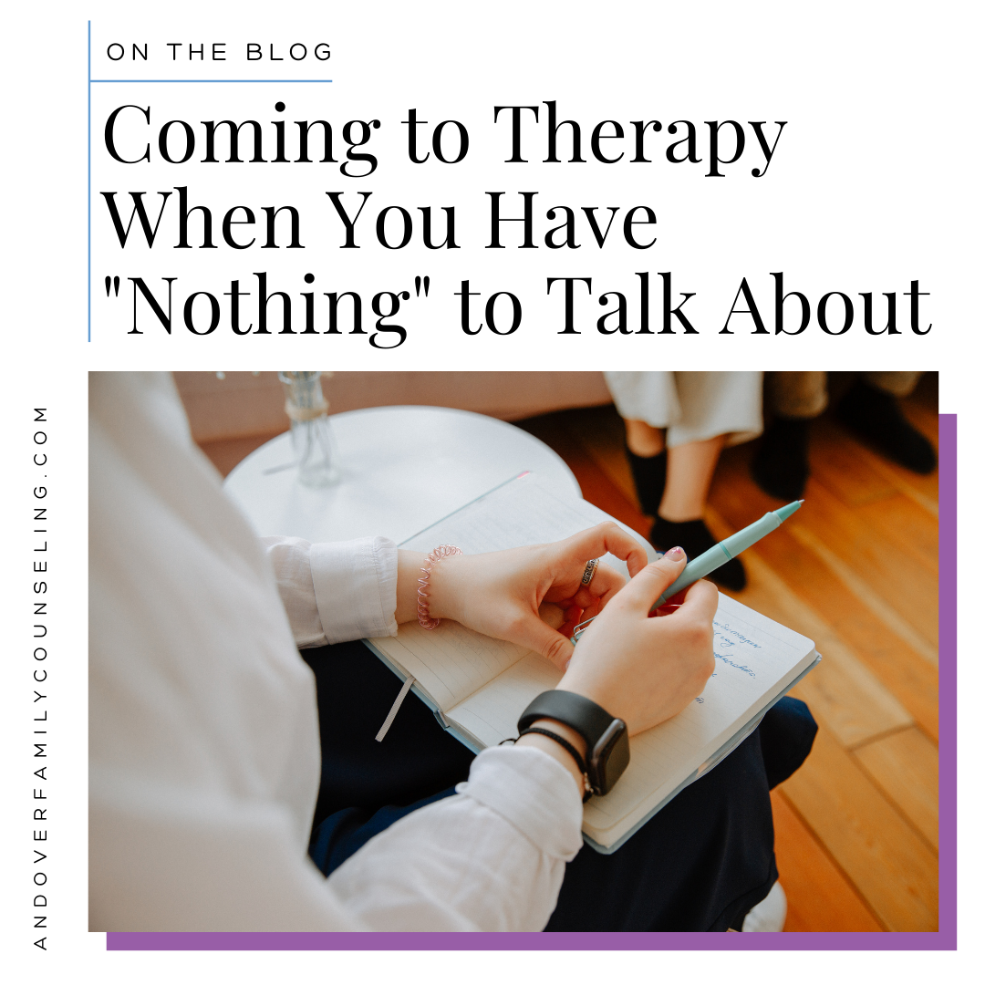 """A graphic that reads """"On the blog: Coming to Therapy When You Have """"Nothing"""" to Talk About"""" Above a stock photo of a white woman's hands open over a notebook on her lap, in the background out of focus is a pair of legs sitting on a couch across from the first woman."""